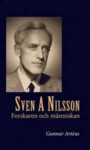Sven A Nilsson Forskaren och människan av Gunnar Artéus